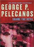 Pelecanos, George P.: Shame the Devil (Crime Essentials)