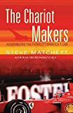 Matchett, Steve: The Chariot Makers: Assembling The Perfect Formula 1 Car