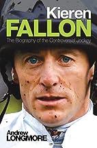 Kieren Fallon: The Biography by Andrew…