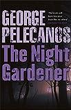 Pelecanos, George P.: The Night Gardener