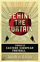 Behind the Curtain: Travels in Eastern…