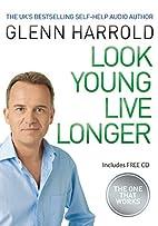 Look Young, Live Longer by Glenn Harrold