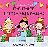 Adams, Georgie: The Three Little Princesses