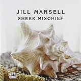 Mansell, Jill: Sheer Mischief
