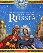 The Kingfisher Book of Tales from Russia by…