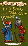 Morris, Gerald: Lady Sarah and the Dung-cart Knight (Squire's Tales) (Squire's Tales)