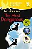 Philip Steele: Record Breakers the Most Dangerous (Kingfisher Readers Level 5)