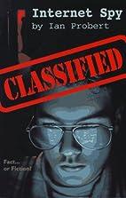 Internet Spy (Classified) by Ian Probert