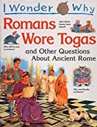 I Wonder Why Romans Wore Togas by Fiona…