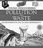 Pollution and Waste (Young Discoverers:…