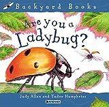 Allen, Judy: Are You a Ladybug? (Backyard Books)