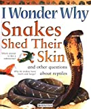 Oneill, Amanda: I Wonder Why Snakes Shed Their Skins: And Other Questions About Reptiles