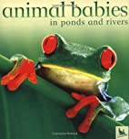 Animal Babies in Ponds and Rivers by…