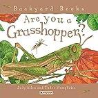 Are You a Grasshopper? (Backyard Books) by…