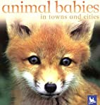 Animal Babies in Towns and Cities by Editors…