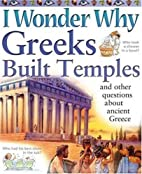 I Wonder Why Greeks Built Temples: and Other…