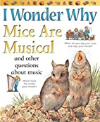 I Wonder Why Mice Are Musical and Other…
