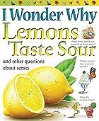 I Wonder Why Lemons Taste Sour by Deborah…