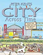 Peter Kent's City Across Time by Peter…