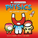 Green, Dan: Basher Science: Physics: Why Matter Matters!