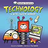 Basher, Simon: Basher Science: Technology: A byte-sized world!