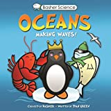 Basher, Simon: Basher Science: Oceans: Making Waves!