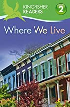 Where We Live (Kingfisher Readers: Level 2)…