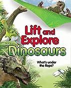 Lift and Explore: Dinosaurs by Deborah…