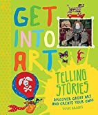 Get Into Art Telling Stories: Discover Great…