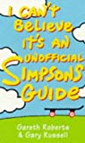 Roberts, Gareth: I Can't Believe It's an Unofficial Simpsons Guide