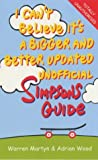 "Roberts, Gareth: I Can't Believe it's a Bigger and Better Unofficial ""Simpsons"" Guide"
