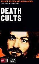 Death Cults: Murder, Mayhem and Mind Control…