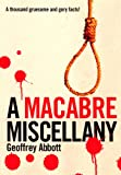 Abbott, Geoffrey: Macabre Miscellany : A Thousand Gruesome and Gory Facts!