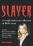Topping, Keith: Slayer : A Totally Awesome Collection of Buffy Trivia