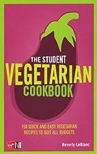 The Student Vegetarian Cookbook: 150 Quick…