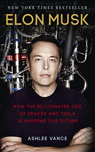 Cover of Elon Musk: How the Billionaire CEO of SpaceX and Tesla is Shaping our Future by Ashlee Vance