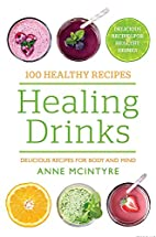 100 Healthy Recipes: Healing Drinks by Anne…