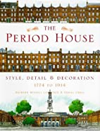 The Period House: Style, Detail & Decoration…