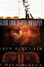 Slow Chocolate Autopsy by Iain Sinclair