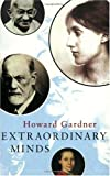 Gardner, Howard: Extraordinary Minds: Portraits of Exceptional Individuals and an Examination of Our Extraordinariness (Master Minds)
