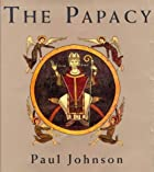 The Papacy by Paul Johnson