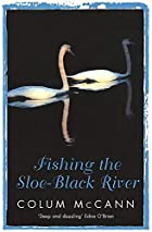 Fishing the Sloe-Black River by Colum McCann
