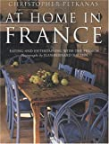 Petkanas, Christopher: At Home in France: Eating and Entertaining With the French