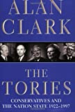 Clark, Alan: The Tories: Conservatives and the Nation State, 1922-97