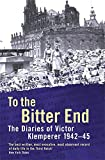 Klemperer, Victor: To the Bitter End: To the Bitter End, 1942-45 v. 2: The Diaries of Victor Klemperer, 1942-45