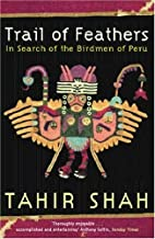 Trail of Feathers by Tahir Shah