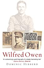 Wilfred Owen: A New Biography by Dominic…