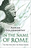 Goldsworthy, Adrian: In the Name of Rome : The Men Who Won the Roman Empire