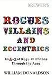 Donaldson, William: Brewer&#39;s Rogues, Villains, and Eccentrics : An A-Z of Roguish Britons Through the Ages