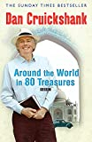 Cruickshank, Dan: Around the World in 80 Treasures